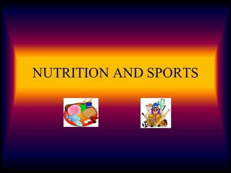NUTRITION AND SPORTS What would you Eat? -Big Mac -Fries -Coke -Spaghetti -Whole wheat bread -Skim Milk -Pizza -Chips -Bar -Milkshake.
