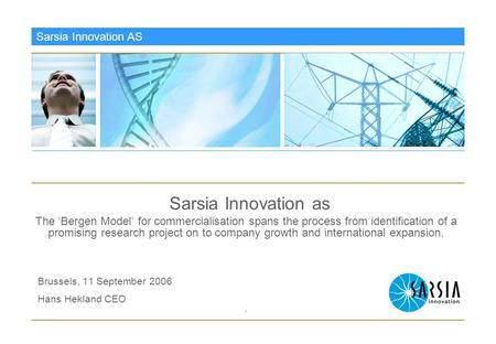 Sarsia Innovation AS Sarsia Innovation as The 'Bergen Model' for commercialisation spans the process from identification of a promising research project.