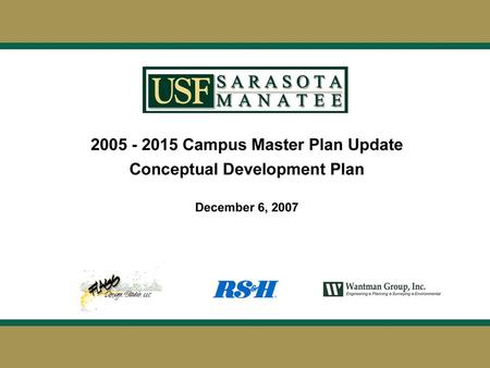 Title Slide. Preliminary Conceptual Development Workshop October 17 – 19, 2007 Campus Master Plan Steering Committee: Dr. Arthur Guilford Vice-President.