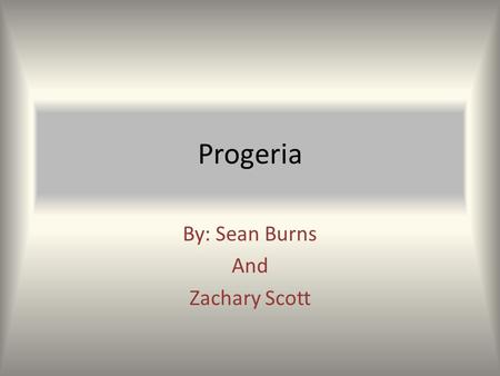 Progeria By: Sean Burns And Zachary Scott. Your Basic Info Progeria is caused by a point mutation replacing thymine with cytosine It is genetically dominant.