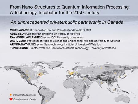 From Nano Structures to Quantum Information Processing: A Technology Incubator for the 21st Century MIKE LAZARIDIS Chancellor, UW and President and Co-CEO,
