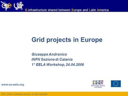 FP6−2004−Infrastructures−6-SSA-026409 www.eu-eela.org E-infrastructure shared between Europe and Latin America Grid projects in Europe Giuseppe Andronico.