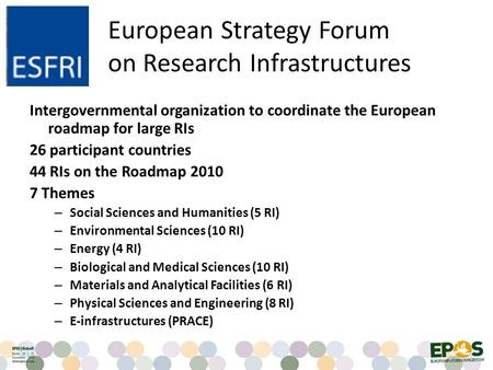 Intergovernmental organization to coordinate the European roadmap for large RIs 26 participant countries 44 RIs on the Roadmap 2010 7 Themes – Social Sciences.