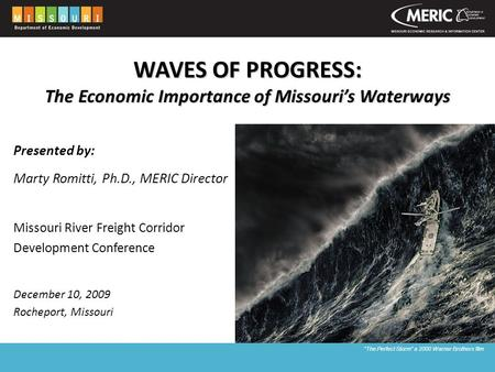 WAVES OF PROGRESS: The Economic Importance of Missouri's Waterways Presented by: Marty Romitti, Ph.D., MERIC Director Missouri River Freight Corridor Development.
