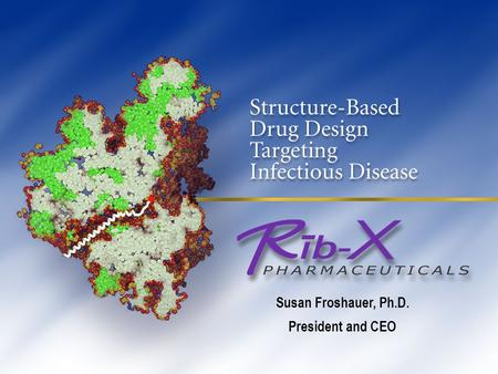 Copyright Rib-X, Inc. 2005 – All Rights Reserved Susan Froshauer, Ph.D. President and CEO.