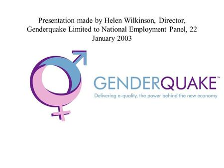 Presentation made by Helen Wilkinson, Director, Genderquake Limited to National Employment Panel, 22 January 2003.