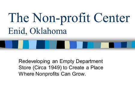 The Non-profit Center Enid, Oklahoma Redeveloping an Empty Department Store (Circa 1949) to Create a Place Where Nonprofits Can Grow.