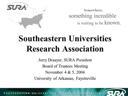 Southeastern Universities Research Association Jerry Draayer, SURA President Board of Trustees Meeting November 4 & 5, 2004 University of Arkansas, Fayetteville.