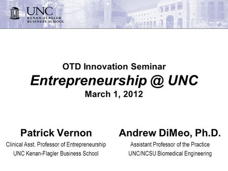OTD Innovation Seminar UNC March 1, 2012 Patrick Vernon Clinical Asst. Professor of Entrepreneurship UNC Kenan-Flagler Business School.