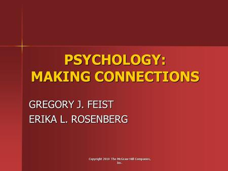 Copyright 2010 The McGraw-Hill Companies, Inc. PSYCHOLOGY: MAKING CONNECTIONS GREGORY J. FEIST ERIKA L. ROSENBERG.