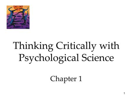 1 Thinking Critically with Psychological Science Chapter 1.