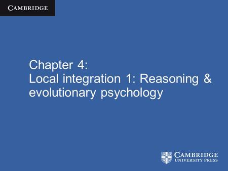 Chapter 4: Local integration 1: Reasoning & evolutionary psychology.