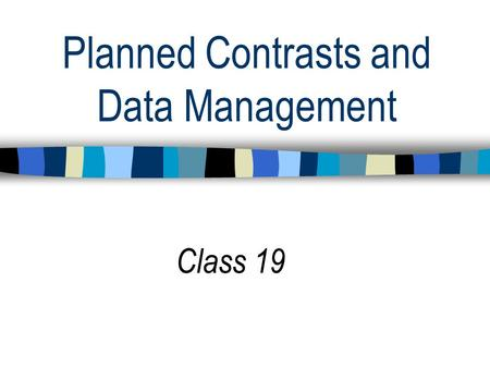 Planned Contrasts and Data Management Class 19. QUIZ 3 ON THURSDAY, DEC. 5 Covers: Two-way ANOVA through Moderated Multiple Regression.
