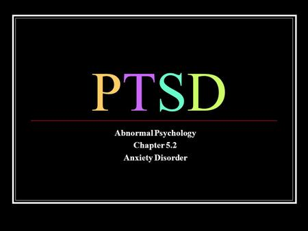 PTSDPTSD Abnormal Psychology Chapter 5.2 Anxiety Disorder.