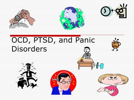 OCD, PTSD, and Panic Disorders. OCD Biological basis remains unknown But there seems to be some genetic component related to OCD and other anxiety disorders.