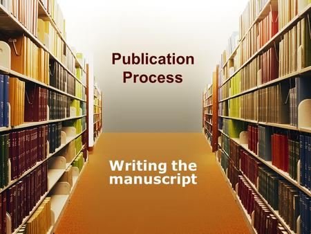 Publication Process Writing the manuscript. When to start writing? Phases 1 through 4 are iterative Can go on forever because of moderators, mediators,