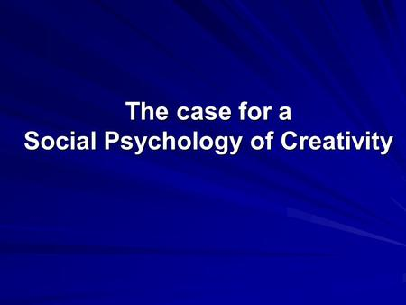 The case for a Social Psychology of Creativity. Introduction Two basic questions to answer in understanding of creativity How is creative performance.