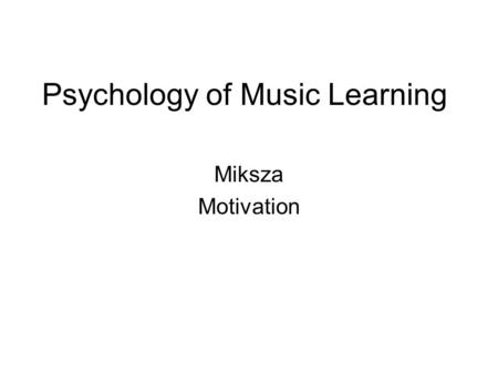 Psychology of Music Learning Miksza Motivation. Asmus (1994) Motivation provides energy for seeking out and being involved in tasks –Arouse interest –Influence.