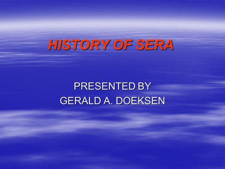 HISTORY OF SERA PRESENTED BY GERALD A. DOEKSEN. HISTORY OF SERA  FORMED BY SRDC IN JUNE 1990  STARTED AS RURAL HEALTH TASK FORCE  MET IN STARKVILLE,