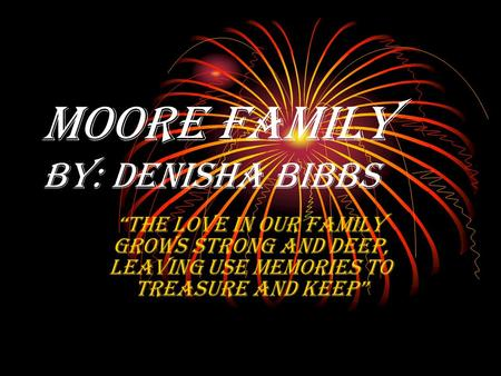 "Moore Family by: Denisha Bibbs ""the love in our family grows strong and deep, leaving use memories to treasure and keep"""