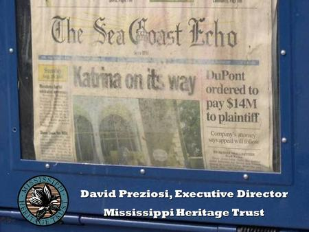 David Preziosi, Executive Director Mississippi Heritage Trust.