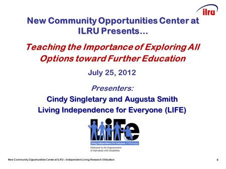 New Community Opportunities Center at ILRU – Independent Living Research Utilization 0 Teaching the Importance of Exploring All Options toward Further.