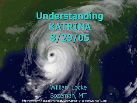 William Locke Bozeman, MT Understanding KATRINA 8/29/05