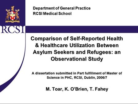 Department of General Practice RCSI Medical School Comparison of Self-Reported Health & Healthcare Utilization Between Asylum Seekers and Refugees: an.