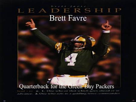 Brett Favre Quarterback for the Green Bay Packers.