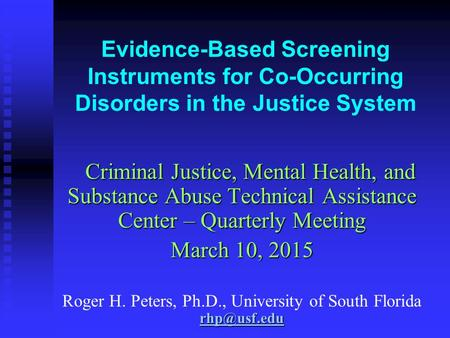 Evidence-Based Screening Instruments for Co-Occurring Disorders in the Justice System Criminal Justice, Mental Health, and Substance Abuse Technical Assistance.