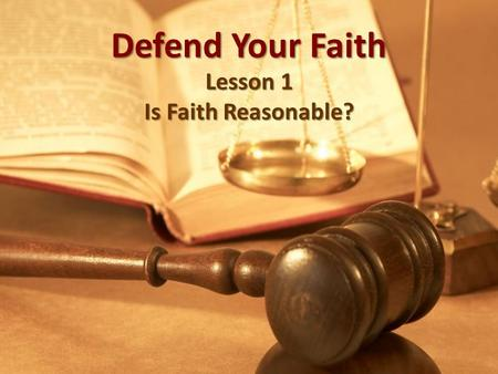 Defend Your Faith Lesson 1 Is Faith Reasonable?. Apologetics In An Unbelieving World What is apologetics? (2 Tim. 4:16) What kind of apologetics do we.