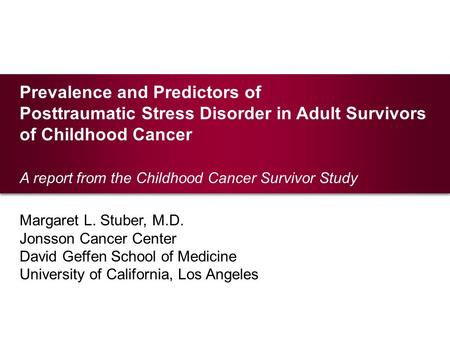 Prevalence and Predictors of Posttraumatic Stress Disorder in Adult Survivors of Childhood Cancer A report from the Childhood Cancer Survivor Study Margaret.