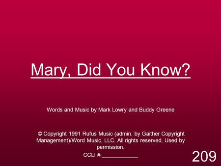Mary, Did You Know? Words and Music by Mark Lowry and Buddy Greene © Copyright 1991 Rufus Music (admin. by Gaither Copyright Management)/Word Music, LLC.