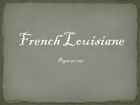 French Louisiane Pages 96-123.