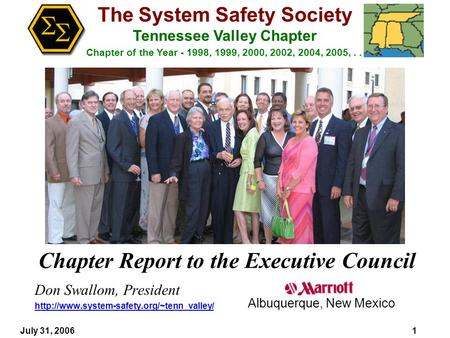 The System Safety Society Tennessee Valley Chapter Chapter of the Year - 1998, 1999, 2000, 2002, 2004, 2005,... July 31, 20061 Chapter Report to the Executive.