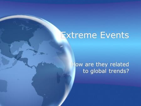 Extreme Events How are they related to global trends?