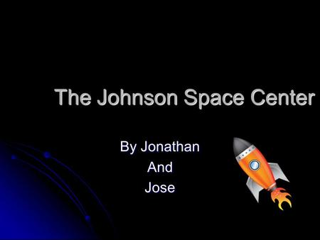 The Johnson Space Center By Jonathan AndJose Interesting Fact #1 Nasa has made a spaceship that can be used more than once. Nasa has made a spaceship.