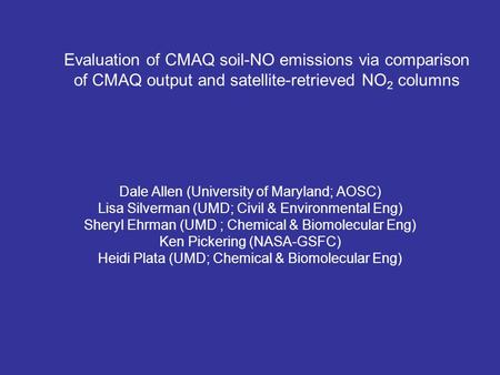 Evaluation of CMAQ soil-NO emissions via comparison of CMAQ output and satellite-retrieved NO 2 columns Dale Allen (University of Maryland; AOSC) Lisa.