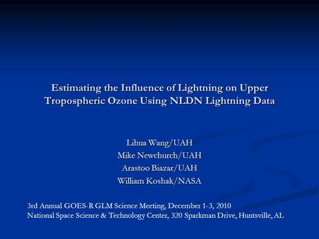 Estimating the Influence of Lightning on Upper Tropospheric Ozone Using NLDN Lightning Data Lihua Wang/UAH Mike Newchurch/UAH Arastoo Biazar/UAH William.