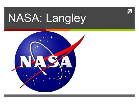  NASA: Langley. Hampton, VA  Hampton traces its history to 1610. The city's Old Point Comfort, home of Fort Monroe for almost 400 years, was named by.