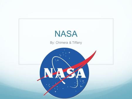 NASA By: Chimera & Tiffany. What is NASA? Executive branch of the US government It is responsible for the space programs and aeronautics/aerospace research.