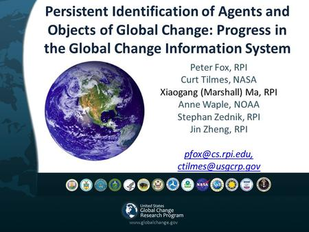 Persistent Identification of Agents and Objects of Global Change: Progress in the Global Change Information System Peter Fox, RPI Curt Tilmes, NASA Xiaogang.