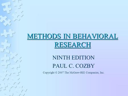 METHODS IN BEHAVIORAL RESEARCH NINTH EDITION PAUL C. COZBY Copyright © 2007 The McGraw-Hill Companies, Inc.