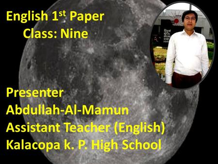 English 1 st Paper Class: Nine Presenter Abdullah-Al-Mamun Assistant Teacher (English) Kalacopa k. P. High School.