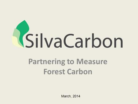 Partnering to Measure Forest Carbon March, 2014. Harnessing the Technical Capacities of the United States U.S. Agency for International Development U.S.