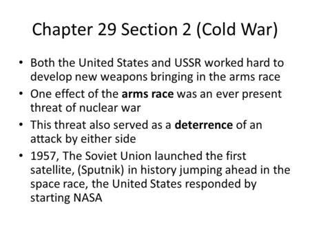 Chapter 29 Section 2 (Cold War) Both the United States and USSR worked hard to develop new weapons bringing in the arms race One effect of the arms race.