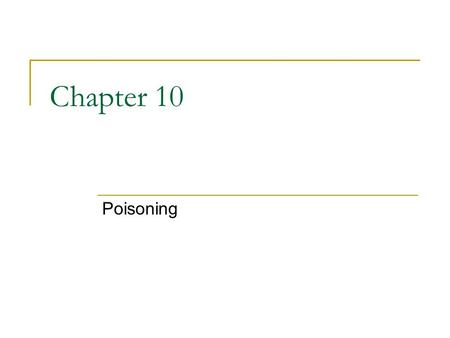 Chapter 10 Poisoning. Swallowed Poisons Poisons that can be swallowed Some of the can be poisons can be harmful in small amounts some in large amounts,