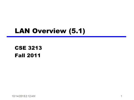 10/14/2015 2:14 AM1 LAN Overview (5.1) CSE 3213 Fall 2011.
