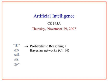 Artificial Intelligence CS 165A Thursday, November 29, 2007  Probabilistic Reasoning / Bayesian networks (Ch 14)