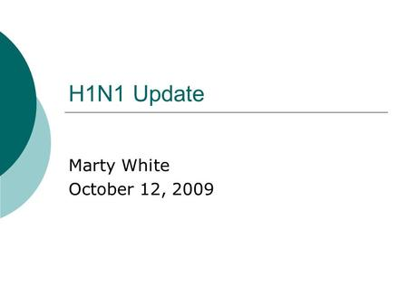 H1N1 Update Marty White October 12, 2009. H1N1 Information  Pandemic declared by World Health Organization in June 2009  The symptoms include fever,